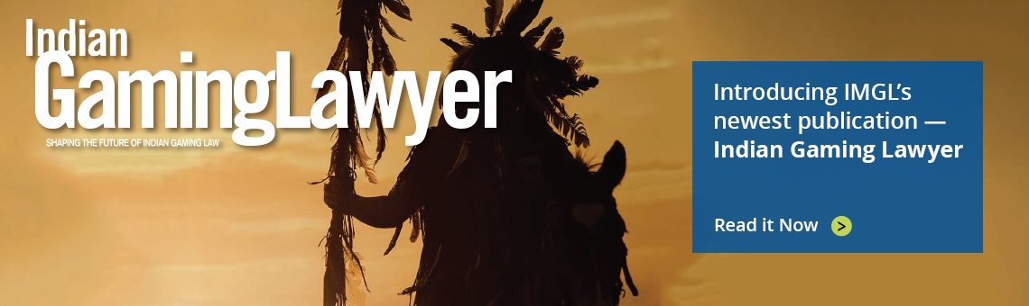 IMGL's newest publication —Indian Gaming Lawyer